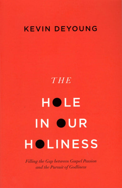 """The Hole in Our Holiness: Filling the Gap Between Gospel Passion and the Pursuit of Godliness"" by Kevin DeYoung"