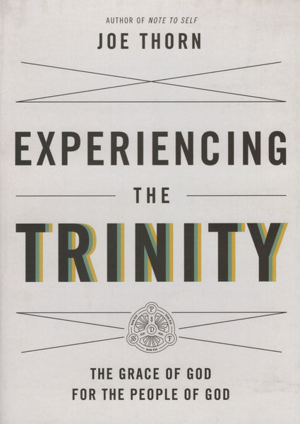 """Experiencing the Trinity: The Grace of God for the People of God"" by Joe Thorn"
