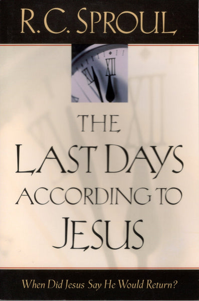 """The Last Days According to Jesus: When Did Jesus Say He Would Return?"" by R.C. Sproul"