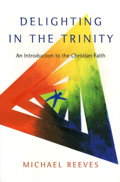 """Delighting in the Trinity: An Introduction to the Christian Faith"" by Michael Reeves"