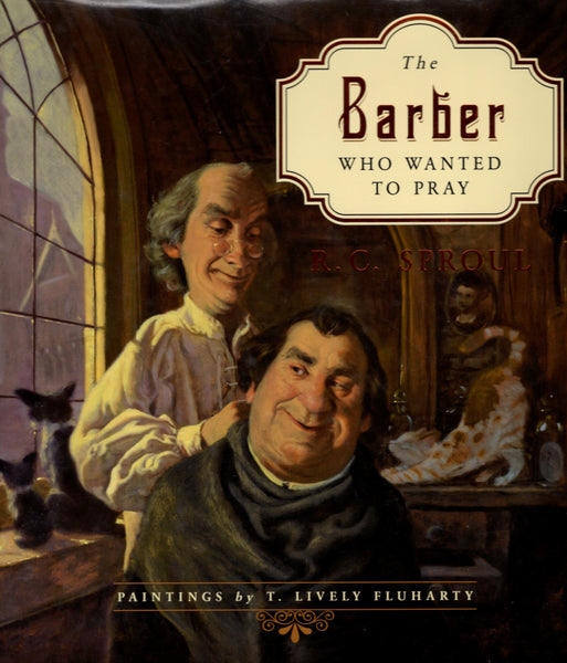 """The Barber Who Wanted to Pray"" by R.C. Sproul"