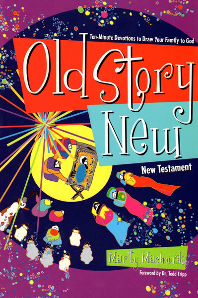 """Old Story New: Ten-Minute Devotions to Draw Your Family to God"" by Marty Machowski"
