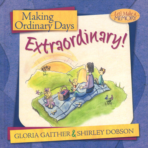 """Making Ordinary Days Extraordinary!"" by Gloria Gaither and Shirley Dobson"
