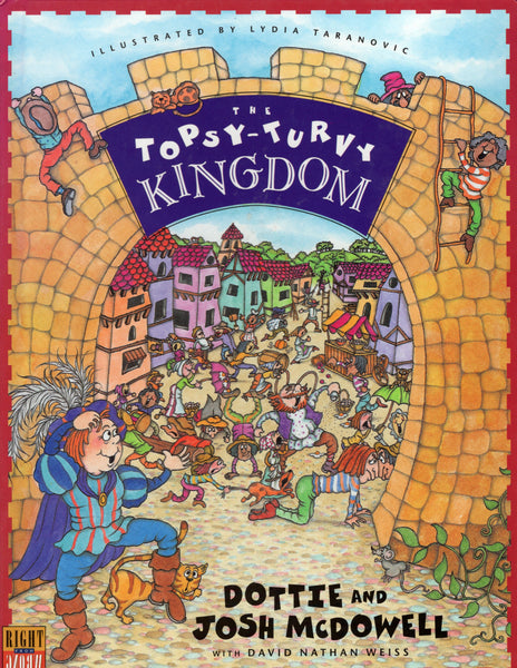 """The Topsy-Turvy Kingdom"" by Dottie and Josh McDowell with David Nathan Weiss"