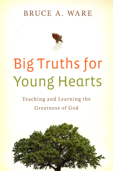 """Big Truths for Young Hearts: Teaching and Learning the Greatness of God"" by Bruce A. Ware"
