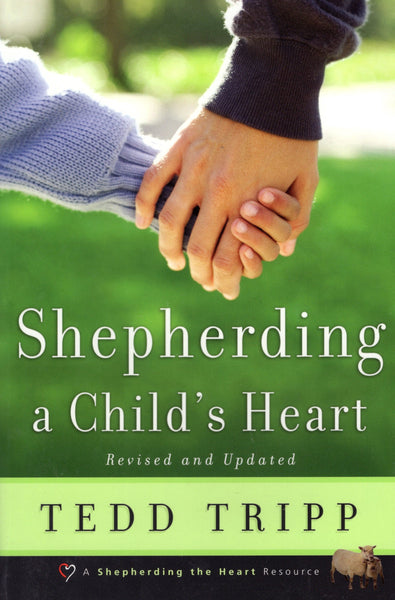 """Shepherding a Child's Heart (Revised & Updated)"" by Tedd Tripp"