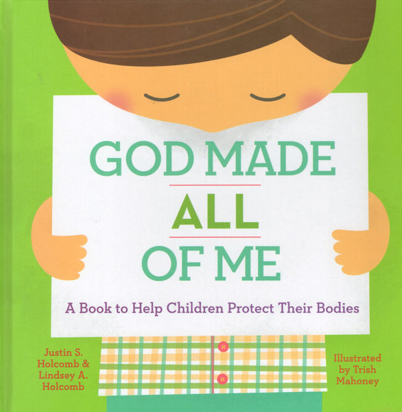 """God Made All of Me: A Book to Help Children Protect Their Bodies"" by Justin S. Holcomb & Lindsey A. Holcomb"