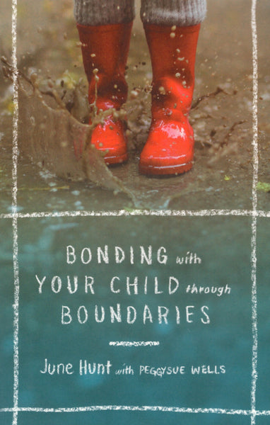 """Bonding with Your Child through Boundaries"" by June Hunt with Peggysue Wells"