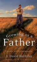"""Growing as a Father: Faces of Fatherhood"" by J. David Hertzler"
