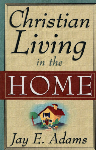"""Christian Living in the Home"" by Jay E. Adams"