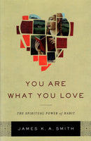 """You Are What You Love: The Spiritual Power of Habit"" by James K.A. Smith"