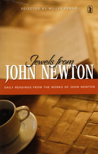 """Jewels from John Newton: Daily Readings from the Works of John Newton"" edited by Miller Ferrie"