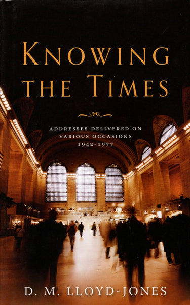 """Knowing the Times: Addresses Delivered on Various Occasions 1942-1977"" by D.M. Lloyd-Jones"