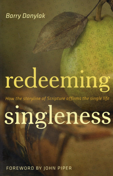"""Redeeming Singleness: How the Storyline of Scripture Affirms the Single Life"" by Barry Danylak"