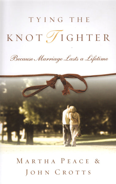 """Tying the Knot Tighter: Because Marriage Lasts a Lifetime"" by Martha Peace and John Crotts"