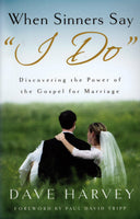"""When Sinners Say ""I do"": Discovering the Power of the Gospel for Marriage"" by Dave Harvey"