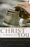 """Christ Formed in You: The Power of the Gospel for Personal Change"" by Brian G. Hedges"