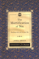 """The Mortification of Sin: Dealing with Sin in Your Life"" by John Owen"