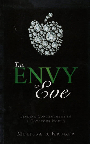 """The Envy of Eve: Finding Contentment in a Covetous World"" by Melissa B. Kruger"