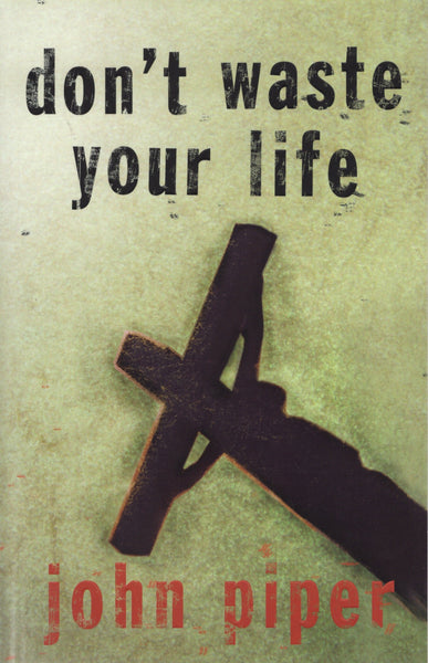 """Don't Waste Your Life"" by John Piper"