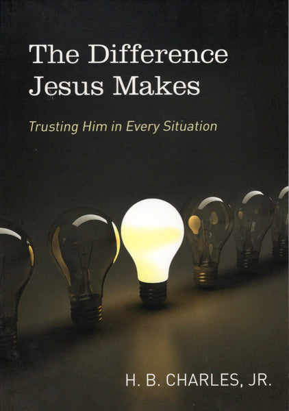 """The Difference Jesus Makes: Trusting Him in Every Situation"" by H.B. Charles, Jr."