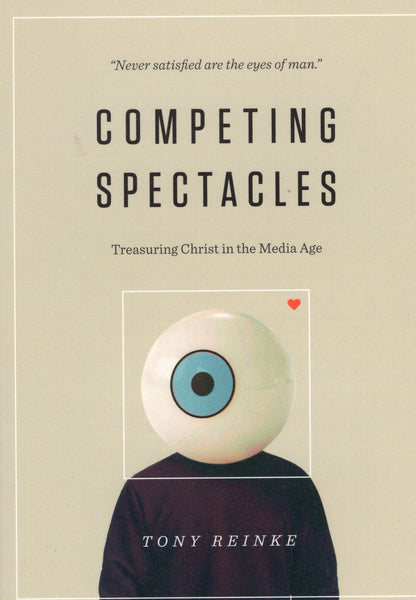 """Competing Spectacles: Treasuring Christ in the Media Age"" by Tony Reinke"