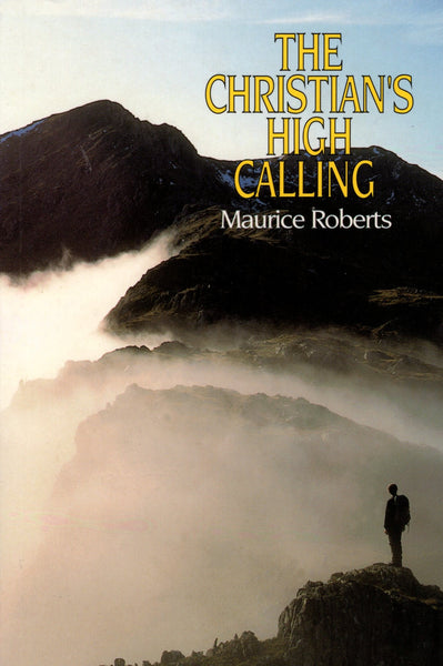 """The Christian's High Calling"" by Maurice Roberts"