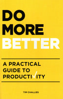 """Do More Better: A Practical Guide to Productivity"" by Tim Challies"