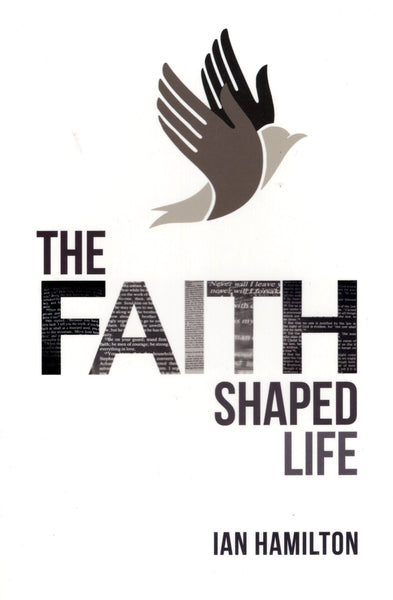 """The Faith Shaped Life"" by Ian Hamilton"