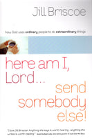 """Here am I, Lord...Send Somebody Else!: How God Uses Ordinary People to do Extraordinary Things"" by Jill Briscoe"