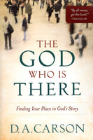 """The God Who is There: Finding Your Place in God's Story"" by D.A. Carson"
