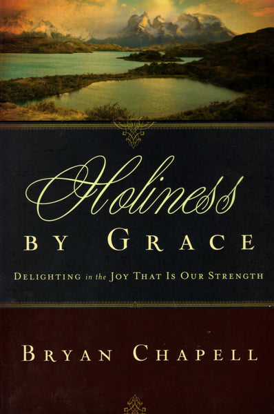 """Holiness by Grace: Delighting in the Joy That is Our Strength"" by Bryan Chapell"