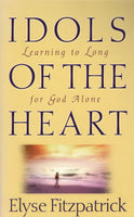 """Idols of the Heart: Learning to Long for God Alone"" by Elyse Fitzpatrick"