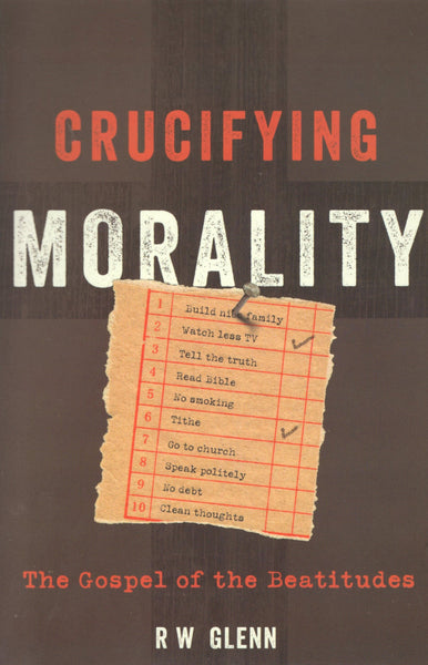 """Crucifying Morality: The Gospel of the Beatitudes"" by R.W. Glenn"