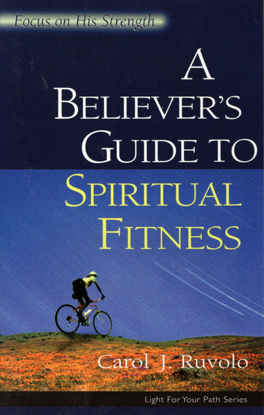 """A Believer's Guide to Spiritual Fitness"" by Carol J. Ruvolo"