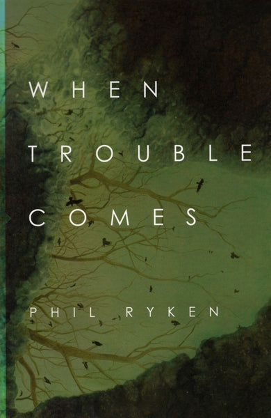 """When Trouble Comes"" by Phil Ryken"