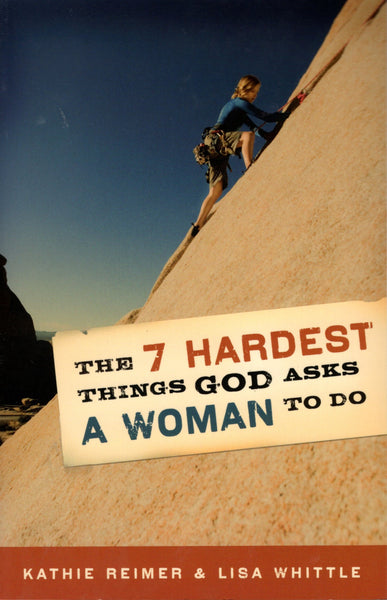 """The 7 Hardest Things God Asks a Woman to Do"" by Kathie Reimer and Lisa Whittle"
