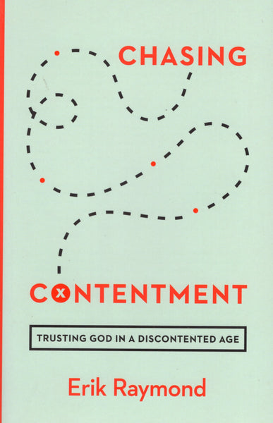 """Chasing Contentment: Trusting God in a Discontented Age"" by Erik Raymond"
