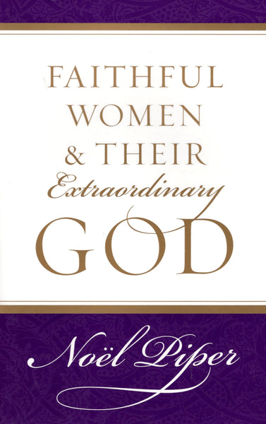 """Faithful Women & Their Extraordinary God"" by Noel Piper"