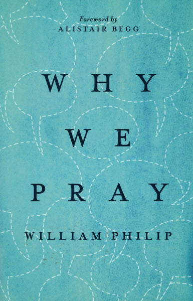 """Why We Pray"" by William Philip"
