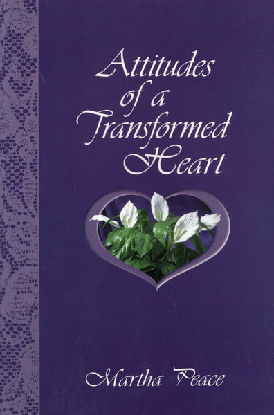 """Attitudes of a Transformed Heart""  by Martha Peace"