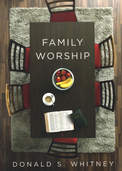 """Family Worship"" by Donald S. Whitney"
