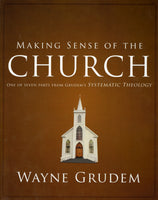 """Making Sense of the Church: One of Seven Parts from Grudem's Systematic Theology"" by Wayne Grudem"