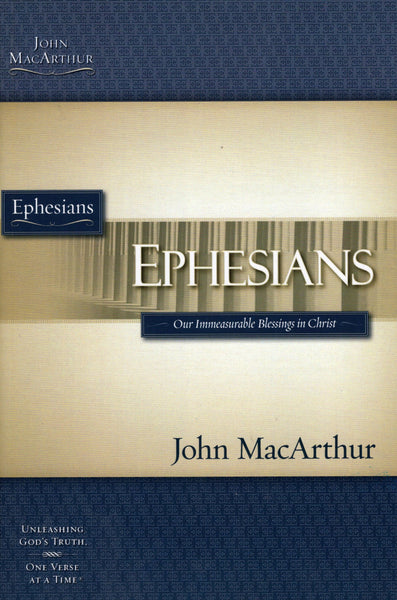 """Ephesians: Our Immeasurable Blessings in Christ"" by John MacArthur"