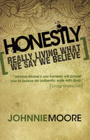 """Honestly: Really Living What We Say We Believe"" by Johnnie Moore"