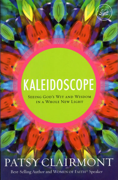 """Kaleidoscope: Seeing God's Wit and Wisdom in a Whole New Light"" by Patsy Clairmont"