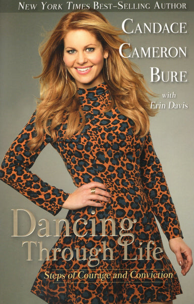 """Dancing Through Life: Steps of Courage and Conviction"" by Candace Cameron Bure"