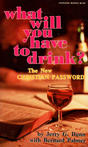 """What Will You Have To Drink? The New Christian Password"" by Jerry G. Dunn with Bernard Palmer"