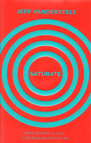 """Saturate: Being Disciples of Jesus in the Everyday Stuff of Life"" by Jeff Vanderstelt"