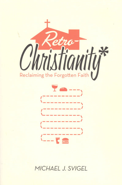 """Retro-Christianity: Reclaiming the Forgotten Faith"" by Michael J. Svigel"